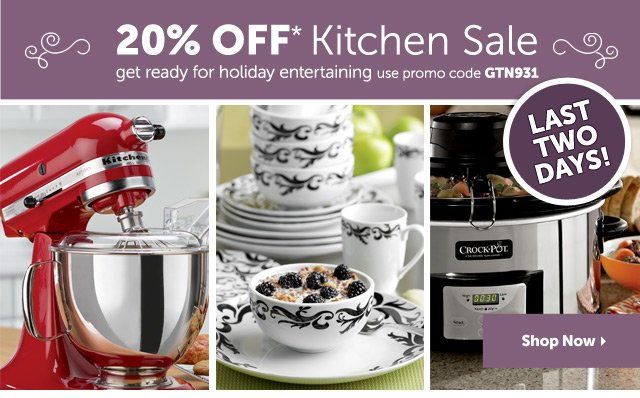 20% OFF* Kitchen Sale - get ready for holiday entertaining use promo code GTN931 - Last Two Days - Shop Now