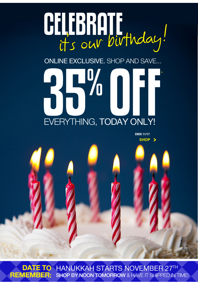 Always Free Shipping With purchase of $100 or more*  Celebrate it's our birthday! Online exclusive. Shop and save... 35% off everything, today only! Ends 11/17 Shop  Date to remember: Hanukkah starts november 27th. Shop by noon tomorrow and have it shipped in time!  sale and coupons not valid on sample sale and select special events. *35% off everything PROMOTIONAL OFFER IS VALID STARTING NOW THRU 11/18/13 UNTIL 2:59AM EST ONLINE ONLY. Free shipping offer applies on orders of $100 or more, prior to sales tax and after all applicable discounts, only for standard shipping to one single address in the Continental US per order.For online; enter promo code 2YEARS at checkout to receive promotional discount. Offer not valid in stores or on previous purchases and excludes fragrances, hair care products, the purchase of  Gift Cards and Insider Club Membership fee. Cannot be used in conjunction with employee discount, any other coupon or promotion. Discount may not be applied towards taxes, shipping & handling. Quantities are limited and exclusions may apply. Please see loehmanns.com for details. Online, no discount will be taken on Chanel, Gucci, Hermes, D&G, Valentino & Ferragamo watches; all designer jewelry in department 28 and all designer handbags in department 11 with the exception of Furla & La  Bagagerie. Void in states where prohibited by law, no cash value except where prohibited, then the cash value is 1/100. Returns and exchanges are subject to Returns/Exchange Policy Guidelines. 2013  †Standard text message & data charges apply. Text STOP to opt out or HELP for help. For the terms and conditions of the Loehmann's text message program, please visit http://pgminf.com/loehmanns.html or call 1-877-471-4885 for more information. As a Loehmann's E-mail Insider, you're entitled to receive e-mail advertisements from us. If you no longer wish to receive our e-mails,  PLEASE CLICK HERE, call 1-888-236-4995 or write to Loehmann's Customer Service Dept., 2500 Halsey Street, Bronx, NY 10461.