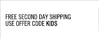 Free Second Day Shipping. Use offer code KIDS.