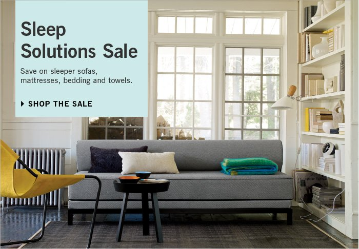 Sleep Solutions Sale. Save on sleeper sofas, mattresses, bedding and towels. Shop the Sale.