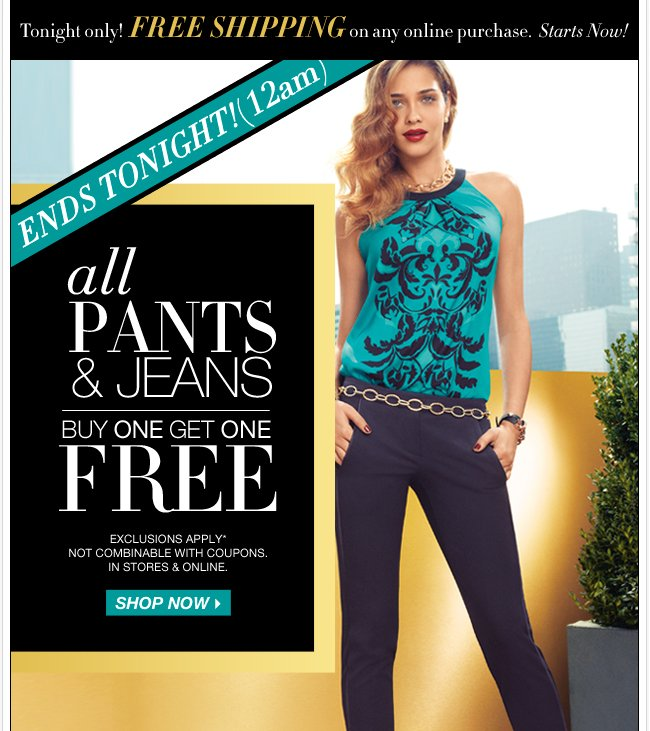Ends tonight, all pants & jeans buy one, get one FREE!