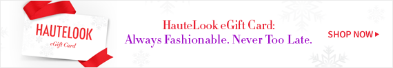 HauteLook eGift Card: Always Fashionable. Never Too Late. | Shop Now