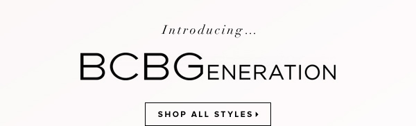 Introducing ... BCBGeneration - - Shop All Styles