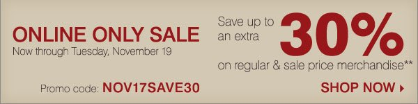 Online Only Sale! Save up to 30% off regular and sale price merchandise** Shop now.