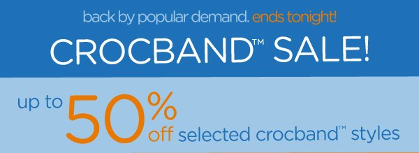 back by popular demand. ends tonight! Crocband Sale