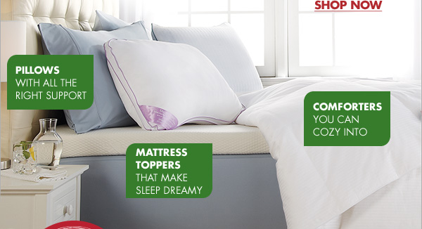 PILLOWS WITH ALL THE RIGHT SUPPORT COMFORTERS YOU CAN COZY INTO MATTRESS TOPPERS THAT MAKE SLEEP DREAMY SHOP NOW