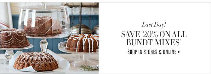 Last Day! -- SAVE 20% ON ALL BUNDT MIXES* -- SHOP IN STORES & ONLINE