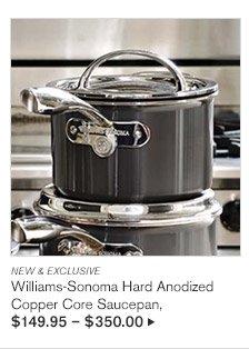NEW & EXCLUSIVE -- Williams-Sonoma Hard Anodized Copper Core Saucepan, $149.95 - $350.00