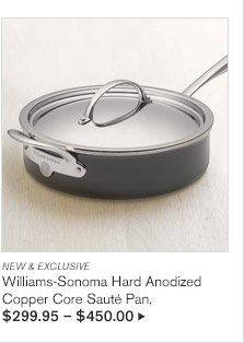 NEW & EXCLUSIVE -- Williams-Sonoma Hard Anodized Copper Core Sauté Pan, $299.95 - $450.00