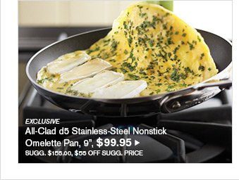"EXCLUSIVE - All-Clad d5 Stainless-Steel Nonstick Omelette Pan, 9"", $99.95 - SUGG. $155.00, $55 OFF SUGG. PRICE"