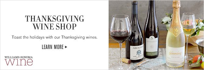 THANKSGIVING WINE SHOP - Toast the holidays with our Thanksgiving wines. -- LEARN MORE