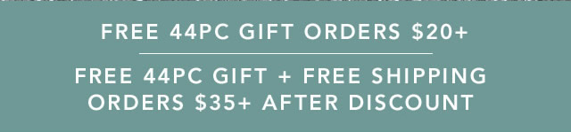 Free 44Pc Gift Orders $20+