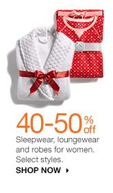 40-50% off Sleepwear, loungewear and robes for women. Select styles. SHOP NOW