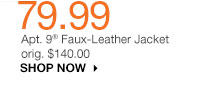 79.99 Apt. 9 Faux-leather jacket orig. $140.00. SHOP NOW