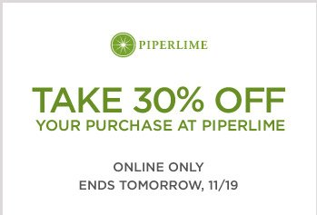 PIPERLIME | TAKE 30% OFF YOUR PURCHASE AT PIPERLIME | ONLINE ONLY | ENDS TOMORROW, 11/19