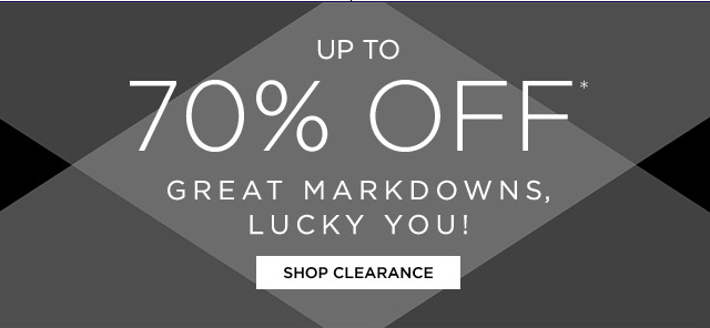 Up To 70% Off* Great Markdowns, Lucky You!