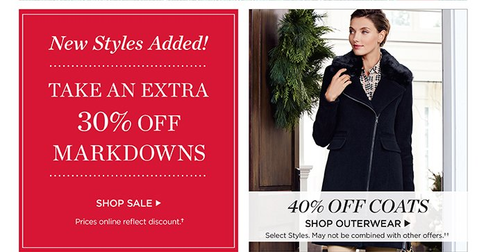New styles added! Take an extra 30% off markdowns. Shop Sale. 40% off Coats. Shop Outerwear. Select styles. May not be combined with other offers.