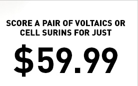 SCORE A PAIR OF VOLTAICS OR CELL SURINS FOR JUST $79.99