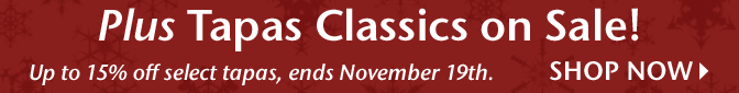 Plus Tapas Classics on Sale! Up to 15% off select tapas, ends November 19th. - Shop Now