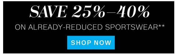 Save 25%-40% on Already-Reduced Sportswear**. Shop Now