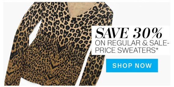 Save 30% on Regular & Sale-Price Sweaters*. Shop Now