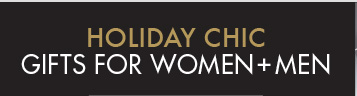 HOLIDAY CHIC GIFTS FOR WOMEN + MEN
