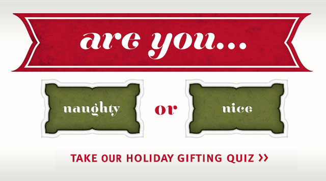 are you naughty or nice? take the holiday gifting quiz.