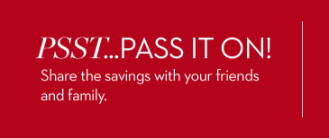 PSST...Pass it on! Share the savings with your friends and family.