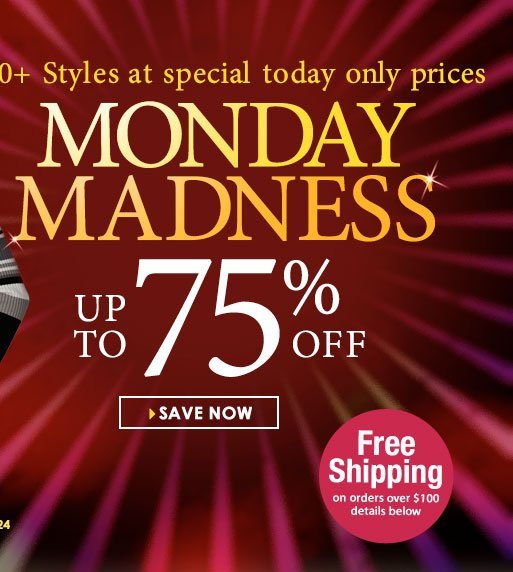 Monday Madness SALE! Get up to 75% OFF over 100 styles! SHOP NOW!