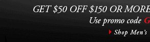 GET $50 OFF $150 OR MORE FOR A LIMITED TIME ONLY. Use promo code GGNOV at checkout. › SHOP MEN'S