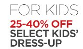 FOR KIDS 25-40% OFF SELECT KIDS' DRESS-UP