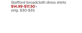 Stafford broadcloth dress shirts $14.99-$17.50 › orig. $30-$35