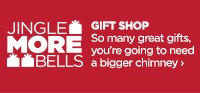 JINGLE MORE BELLS | GIFT SHOP So many great gifts, you're going  to need a bigger chimney ›
