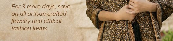For 3 more days, save on all artisan crafted jewelry and ethical fashion items