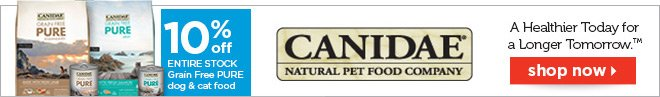 10% off entire stock Canidae Grain Free PURE dog & cat food
