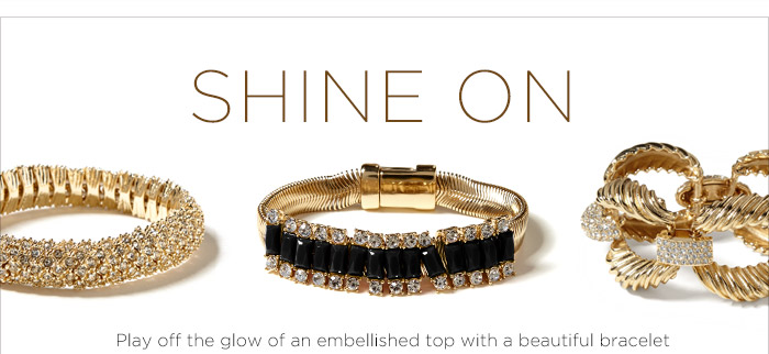 SHINE ON | Play off the glow of an embellished top with a beautiful bracelet