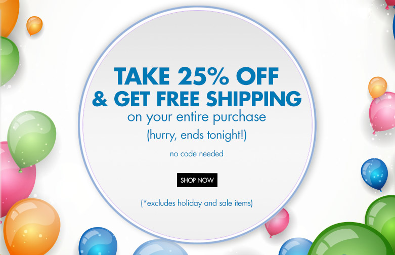 take 25% off and get free shipping on your entire purchase!