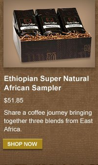 Ethiopian Super Natural African Sampler -- $51.85 -- Share a coffee journey bringing together three blends from East Africa. -- SHOP NOW