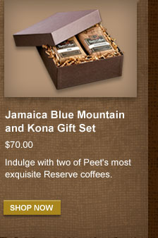 Jamaica Blue Mountain and Kona Gift Set -- $70.00 -- Indulge with two of Peet's most exquisite Reserve coffees. -- SHOP NOW