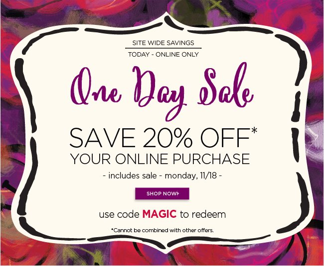 Online Only - 					One Day Sale 					Today, Monday 11/18 					Save 20% Off* your entire online order. 					Use code MAGIC to redeem 					*Cannot be combined with other offers. 					Shop online at www.papyrusonline.com