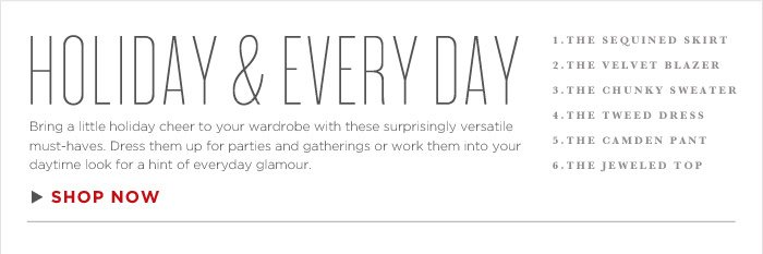 HOLIDAY & EVERY DAY | SHOP NOW
