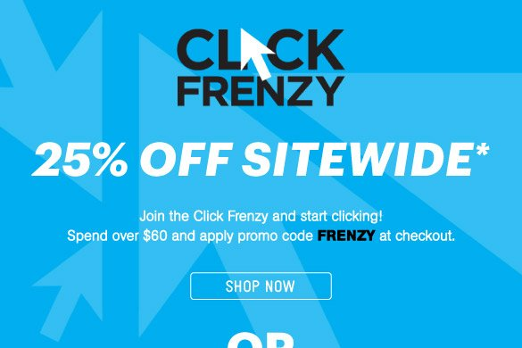 Click Frenzy 25% Off Sitewide!*