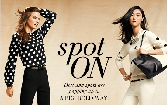 Spot ON Dots and spots are popping up in A BIG, BOLD WAY.