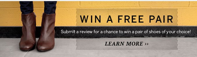 Win a free pair: Submit a review for a chance to win a pair of shoes of your choice! Learn more