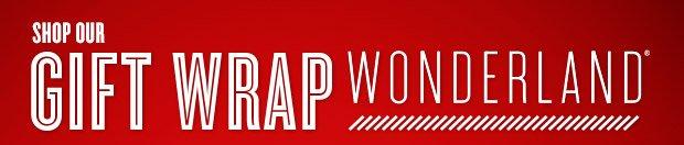 Shop Our  Gift Wrap Wonderland »