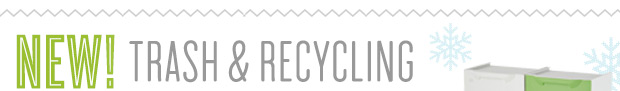 NEW!  Trash and Recycling Products »