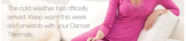 The cold weather has officially arrived. keep warm this week & onwards with your Damart Thermals