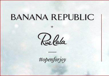 BANANA REPUBLIC + Rue la la   #openforjoy