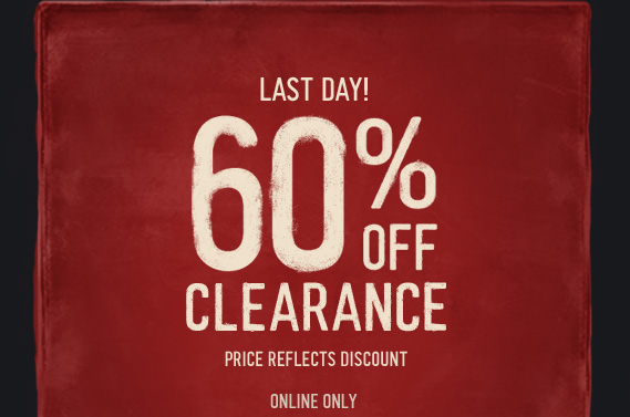 LAST DAY 60% OFF CLEARANCE PRICE REFLECTS DISCOUNT ONLINE ONLY
