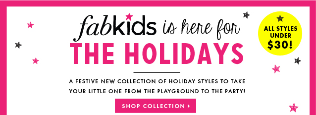 Fabkids is here for the Holidays! All Styles Under $30! - Shop Collection